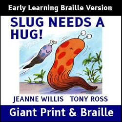 SLUG NEEDS A HUG (Early Learning Braille)