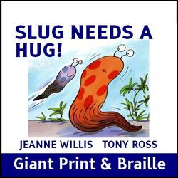 SLUG NEEDS A HUG (Giant print & Braille)
