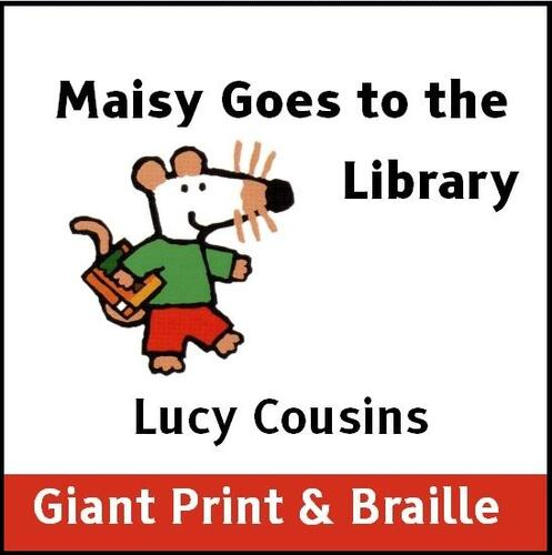 Maisy goes to the  Library (Giant print & Braille)