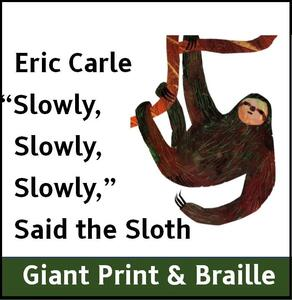 Slowly, Slowly, Slowly said the Sloth (Giant print & Braille)